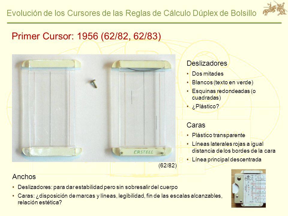 Evolución de los Cursores de las Reglas de Cálculo Dúplex de Bolsillo Primer Cursor: 1956 (62/82, 62/83) Deslizadores Dos mitades Blancos (texto en ve