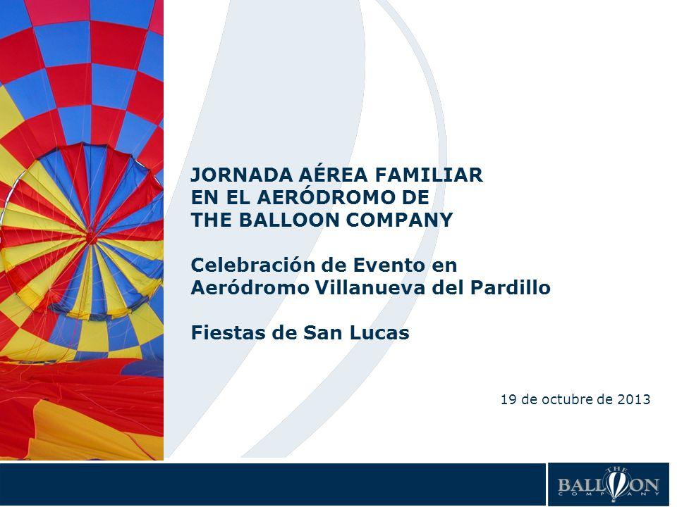 1 JORNADA AÉREA FAMILIAR EN EL AERÓDROMO DE THE BALLOON COMPANY Celebración de Evento en Aeródromo Villanueva del Pardillo Fiestas de San Lucas 19 de octubre de 2013