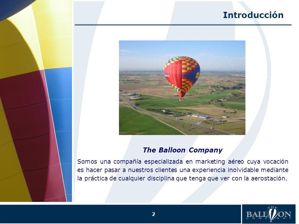 2 Introducción The Balloon Company Somos una compañía especializada en marketing aéreo cuya vocación es hacer pasar a nuestros clientes una experiencia inolvidable mediante la práctica de cualquier disciplina que tenga que ver con la aerostación.