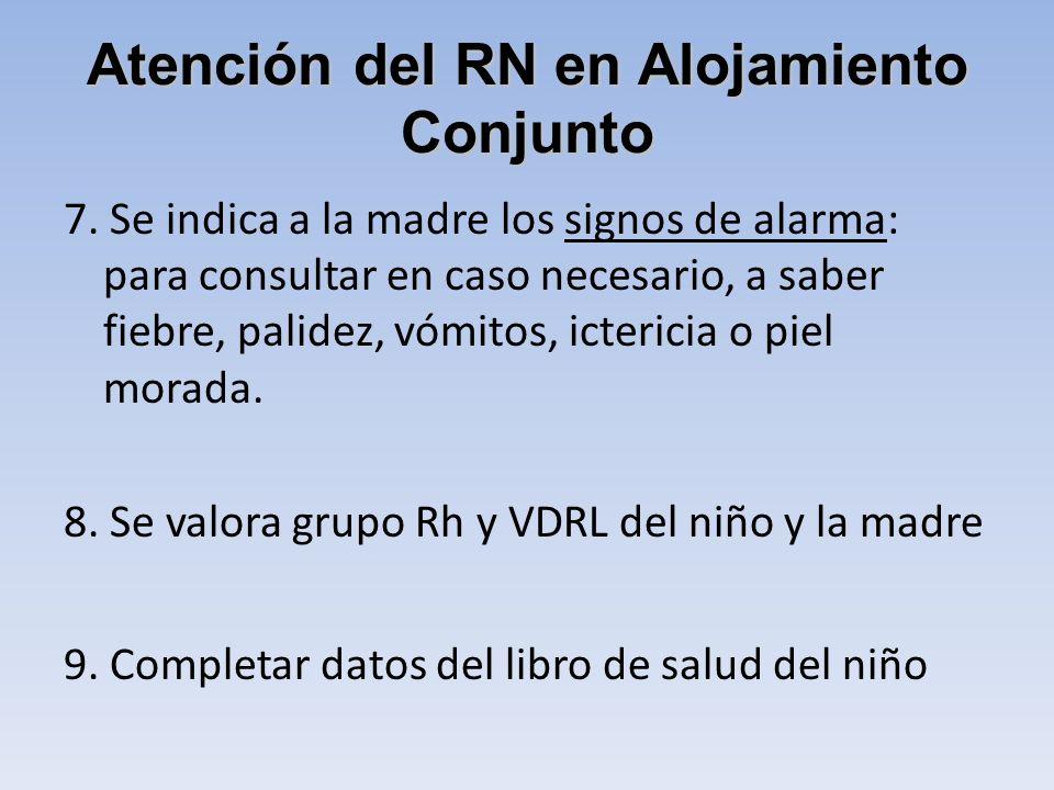 Atención del RN en Alojamiento Conjunto 7. Se indica a la madre los signos de alarma: para consultar en caso necesario, a saber fiebre, palidez, vómit