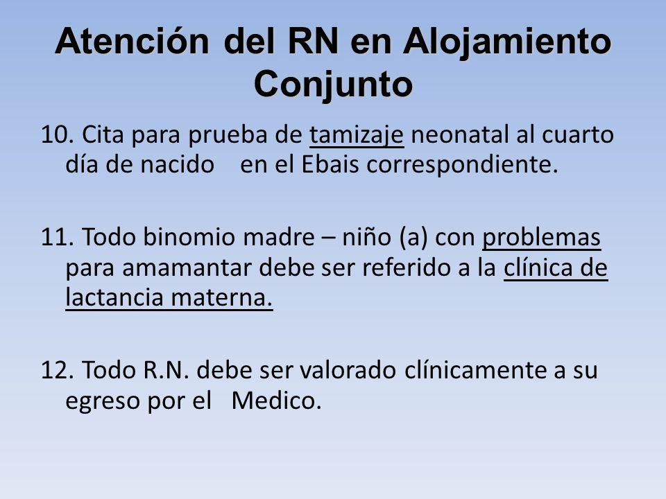 Atención del RN en Alojamiento Conjunto 10. Cita para prueba de tamizaje neonatal al cuarto día de nacido en el Ebais correspondiente. 11. Todo binomi