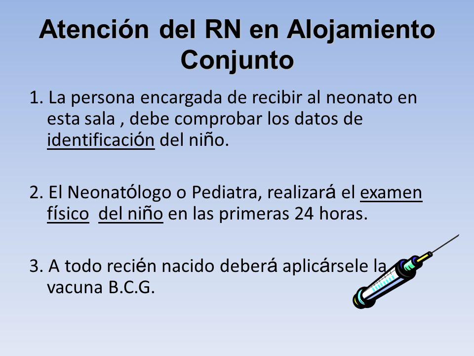 Atención del RN en Alojamiento Conjunto 1. La persona encargada de recibir al neonato en esta sala, debe comprobar los datos de identificaci ó n del n