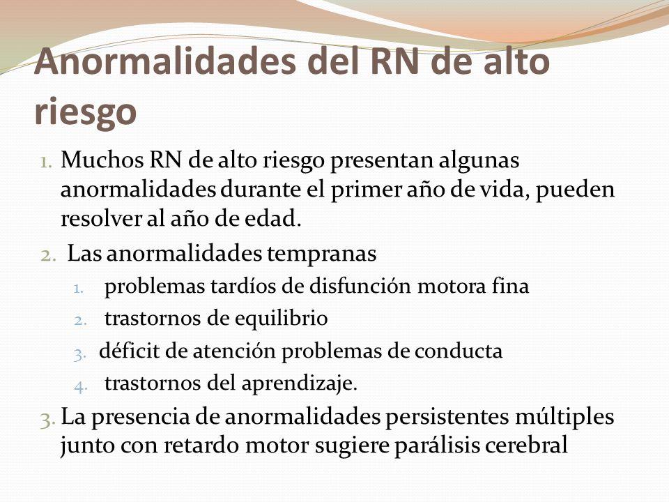 Anormalidades del RN de alto riesgo 1. Muchos RN de alto riesgo presentan algunas anormalidades durante el primer año de vida, pueden resolver al año