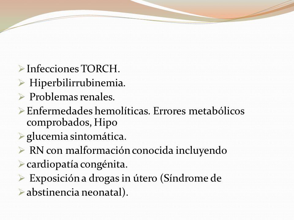 Infecciones TORCH. Hiperbilirrubinemia. Problemas renales. Enfermedades hemolíticas. Errores metabólicos comprobados, Hipo glucemia sintomática. RN co