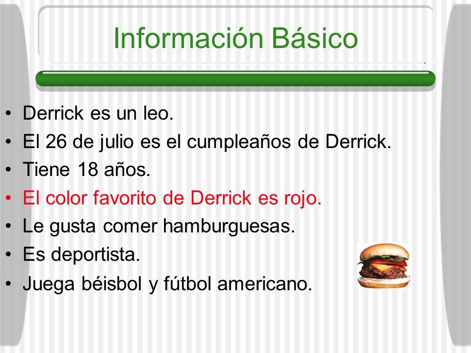 Información Básico Derrick es un leo. El 26 de julio es el cumpleaños de Derrick. Tiene 18 años. El color favorito de Derrick es rojo. Le gusta comer