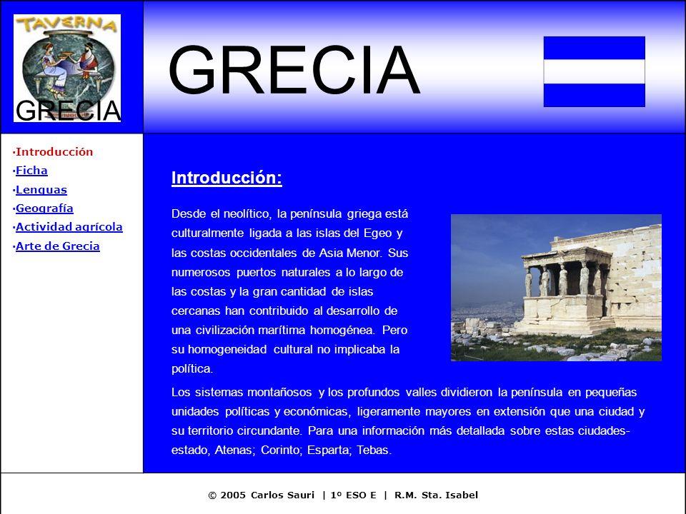 © 2005 Carlos Sauri | 1º ESO E | R.M. Sta. Isabel GRECIA ·Introducción ·FichaFicha ·LenguasLenguas ·GeografíaGeografía ·Actividad agrícolaActividad ag