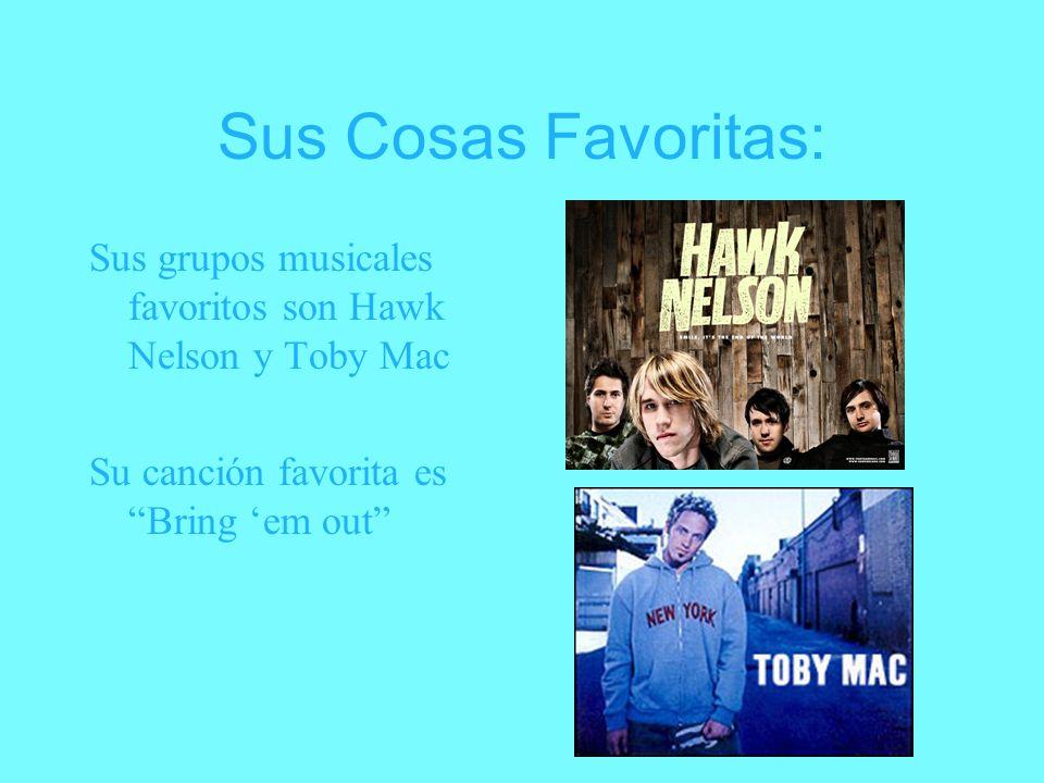 Sus Cosas Favoritas: Sus grupos musicales favoritos son Hawk Nelson y Toby Mac Su canción favorita es Bring em out