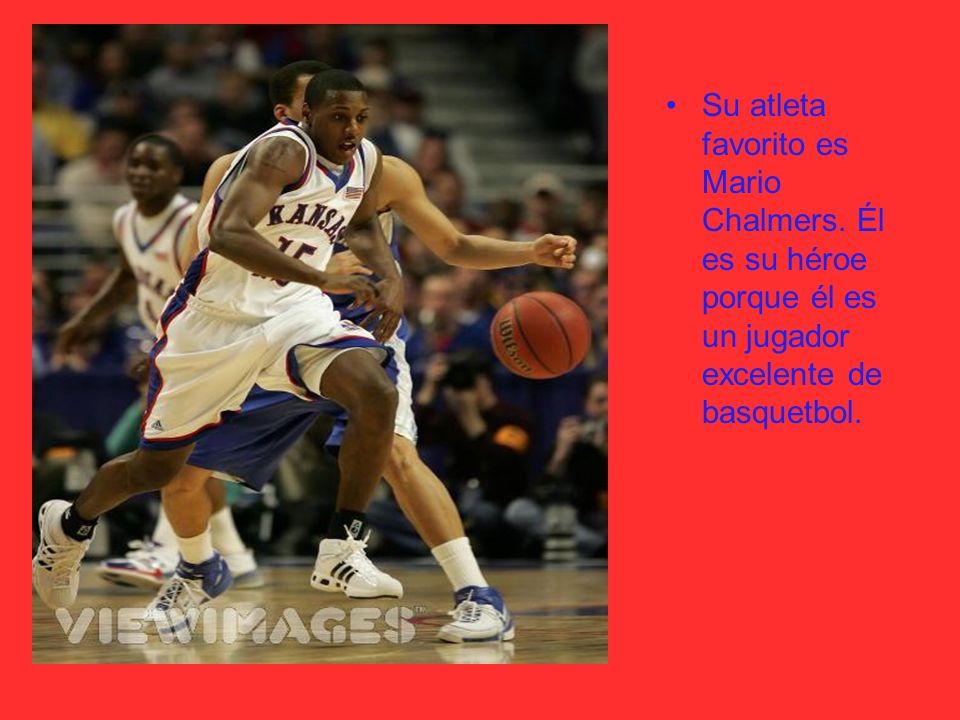 Su atleta favorito es Mario Chalmers. Él es su héroe porque él es un jugador excelente de basquetbol.
