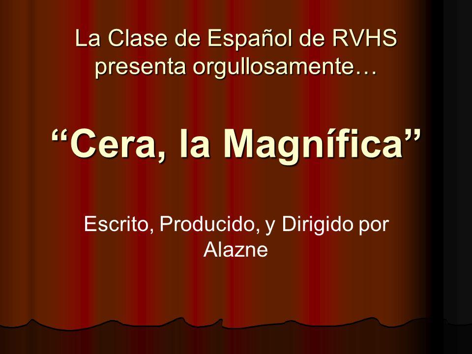 La Clase de Español de RVHS presenta orgullosamente… Escrito, Producido, y Dirigido por Alazne Cera, la Magnífica