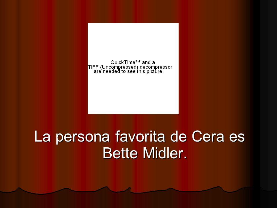 La persona favorita de Cera es Bette Midler.