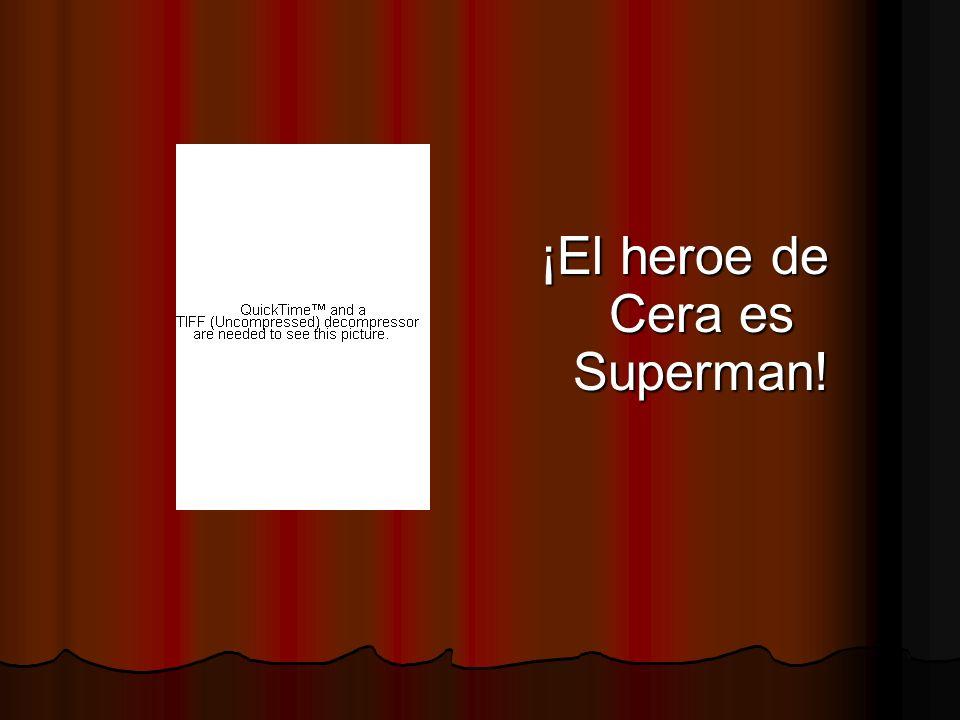 ¡El heroe de Cera es Superman!