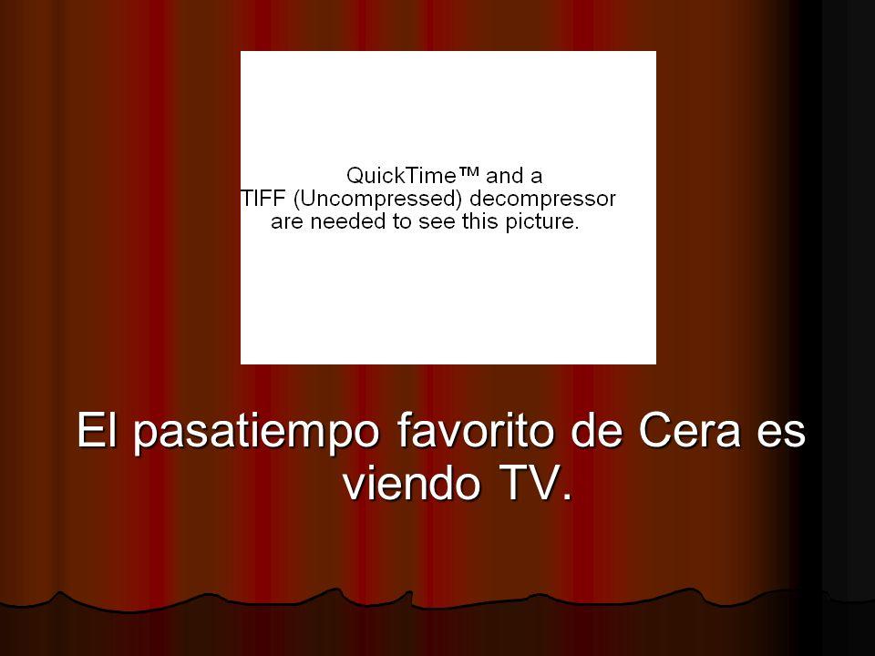 El pasatiempo favorito de Cera es viendo TV.