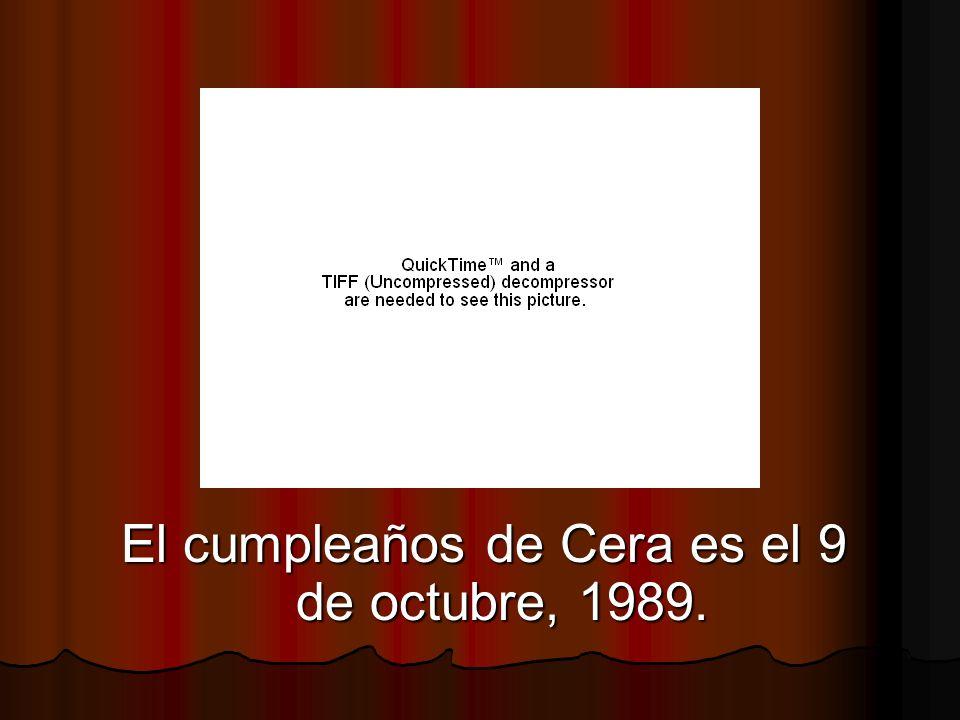 El cumpleaños de Cera es el 9 de octubre, 1989.