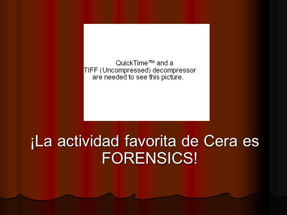 ¡La actividad favorita de Cera es FORENSICS!