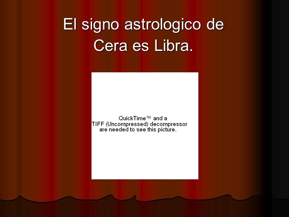 El signo astrologico de Cera es Libra.