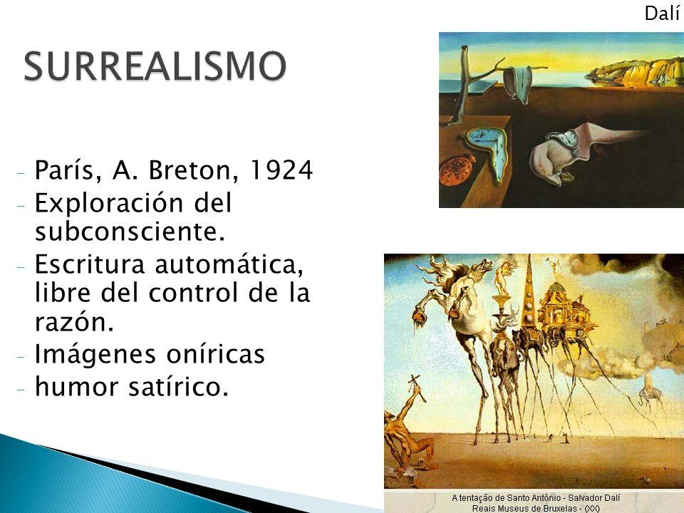 - París, A. Breton, 1924 - Exploración del subconsciente. - Escritura automática, libre del control de la razón. - Imágenes oníricas - humor satírico.