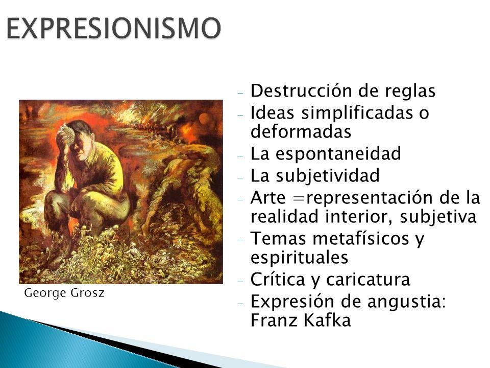 - Destrucción de reglas - Ideas simplificadas o deformadas - La espontaneidad - La subjetividad - Arte =representación de la realidad interior, subjet