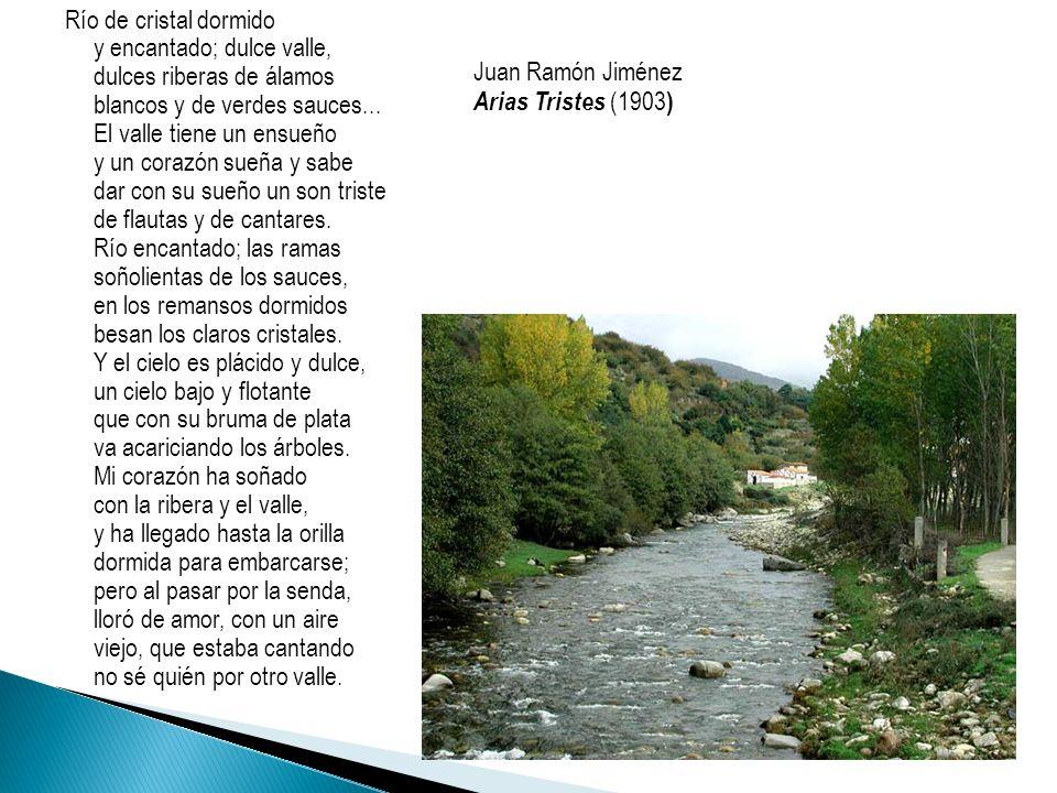Río de cristal dormido y encantado; dulce valle, dulces riberas de álamos blancos y de verdes sauces... El valle tiene un ensueño y un corazón sueña y