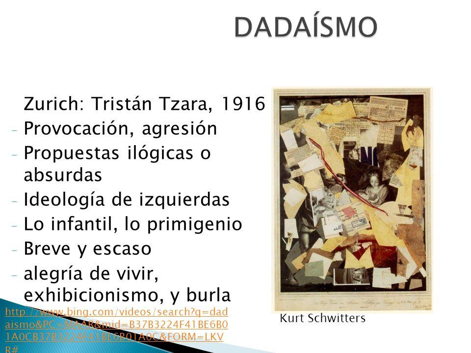 Zurich: Tristán Tzara, 1916 - Provocación, agresión - Propuestas ilógicas o absurdas - Ideología de izquierdas - Lo infantil, lo primigenio - Breve y