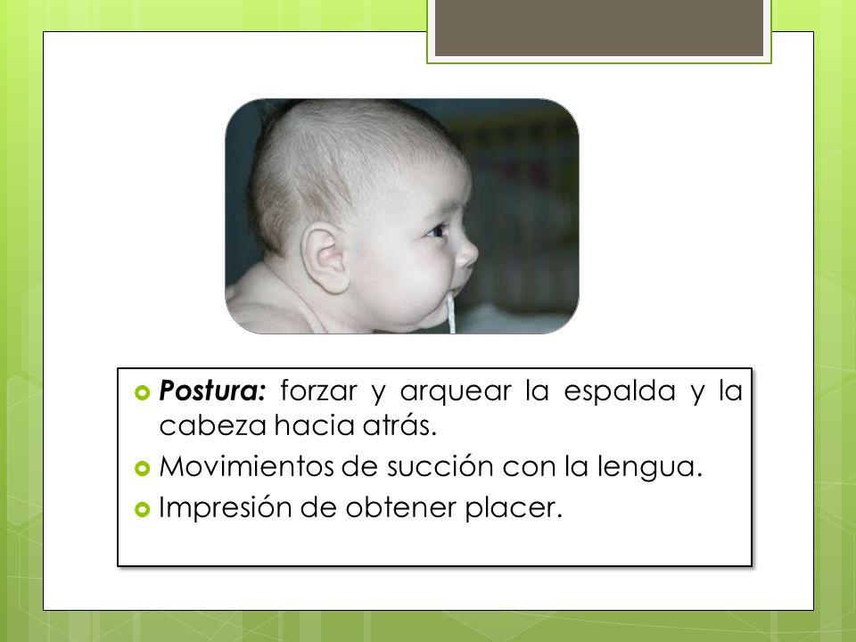Postura: forzar y arquear la espalda y la cabeza hacia atrás. Movimientos de succión con la lengua. Impresión de obtener placer. Postura: forzar y arq