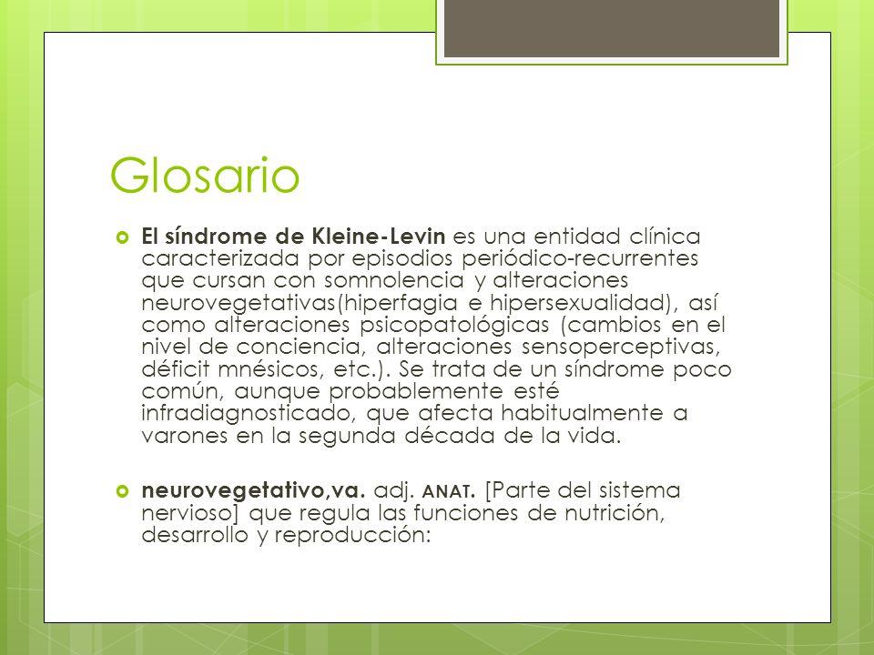 Glosario El síndrome de Kleine-Levin es una entidad clínica caracterizada por episodios periódico-recurrentes que cursan con somnolencia y alteracione