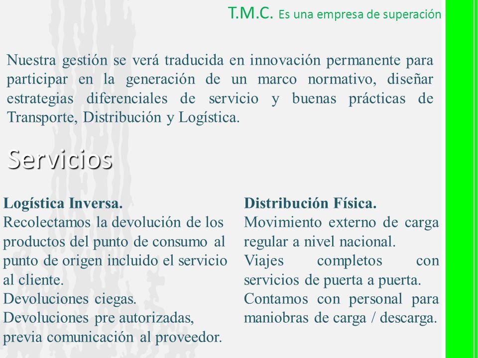 T.M.C. Es una empresa de superación Nuestra gestión se verá traducida en innovación permanente para participar en la generación de un marco normativo,