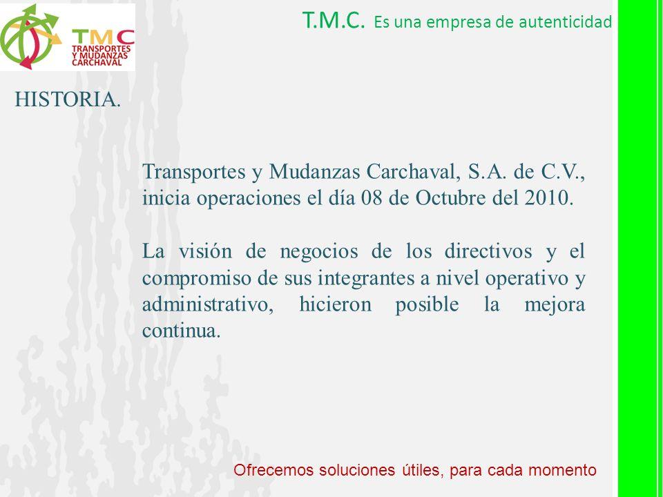 T.M.C. Es una empresa de autenticidad HISTORIA. Transportes y Mudanzas Carchaval, S.A. de C.V., inicia operaciones el día 08 de Octubre del 2010. La v