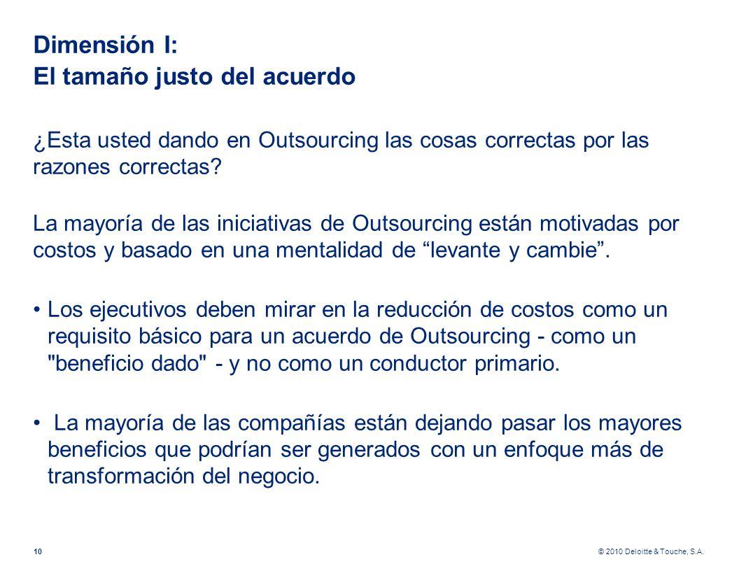 © 2010 Deloitte & Touche, S.A. Dimensión I: El tamaño justo del acuerdo ¿Esta usted dando en Outsourcing las cosas correctas por las razones correctas