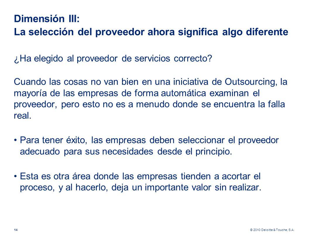 © 2010 Deloitte & Touche, S.A. Dimensión III: La selección del proveedor ahora significa algo diferente ¿Ha elegido al proveedor de servicios correcto
