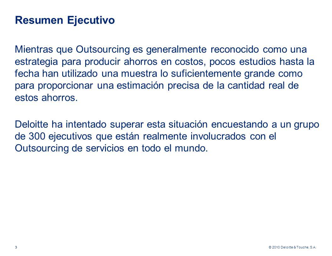 © 2010 Deloitte & Touche, S.A. Resumen Ejecutivo Mientras que Outsourcing es generalmente reconocido como una estrategia para producir ahorros en cost