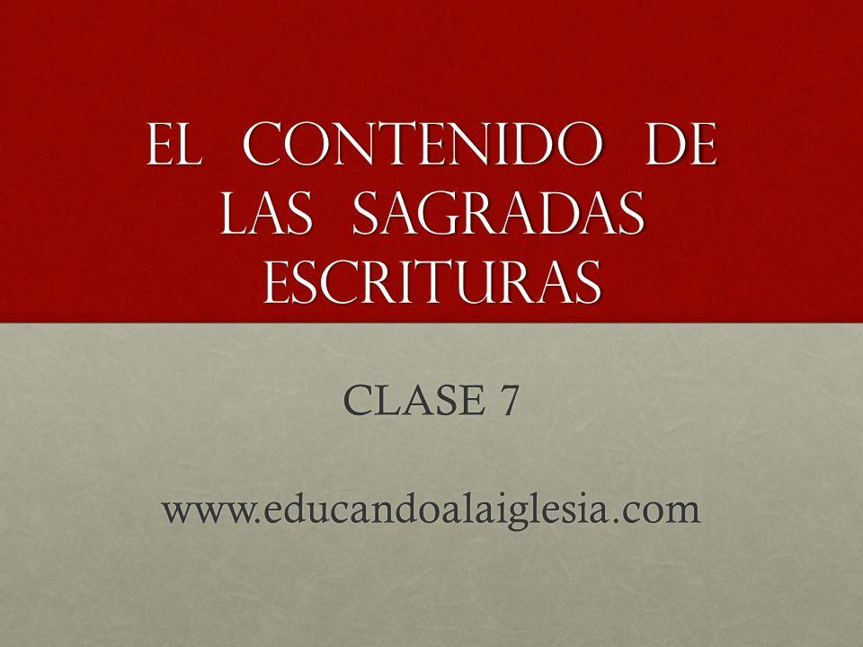El contenido de Las sagradas escrituras CLASE 7 www.educandoalaiglesia.com