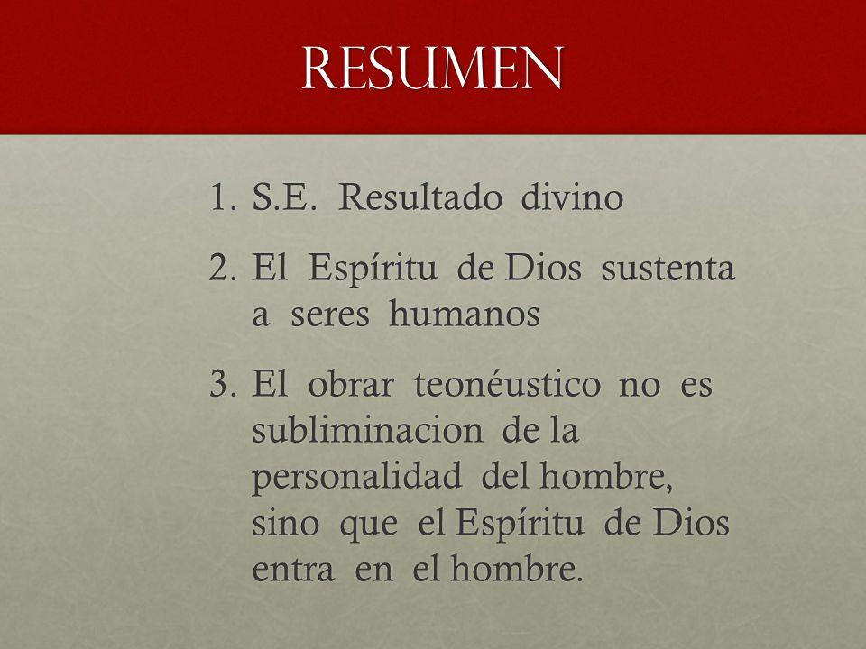 resumen 1.S.E. Resultado divino 2.El Espíritu de Dios sustenta a seres humanos 3.El obrar teonéustico no es subliminacion de la personalidad del hombr