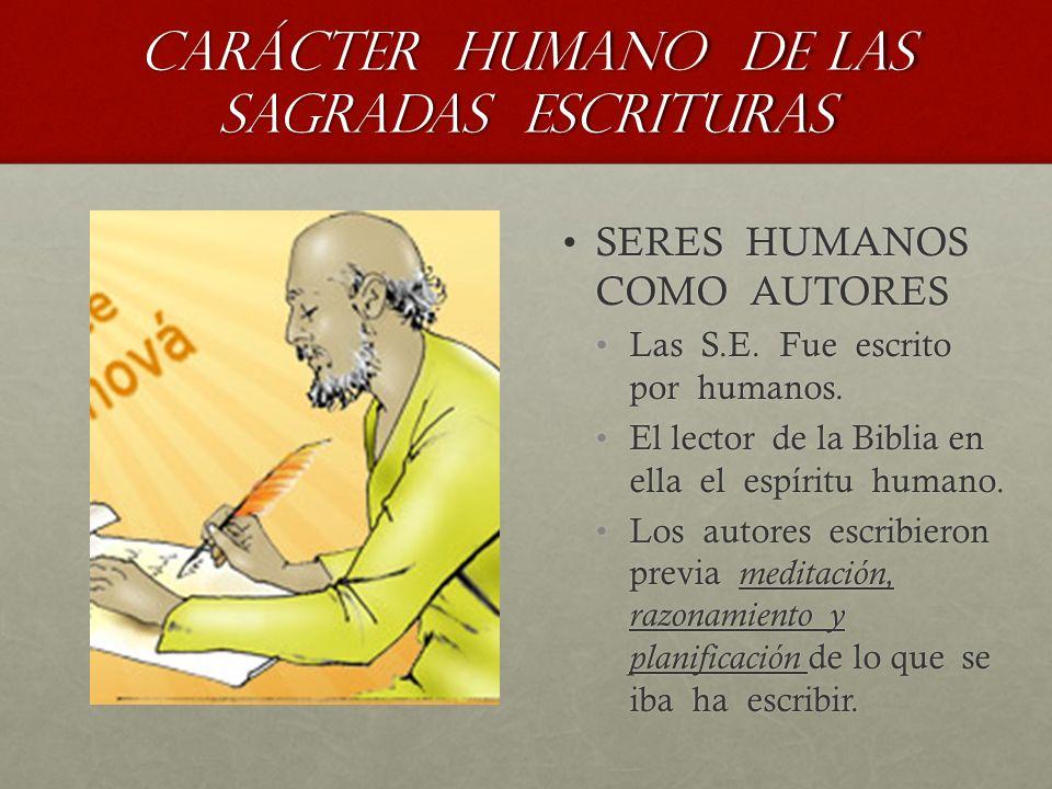 CARÁCTER HUMANO DE LAS SAGRADAS ESCRITURAS SERES HUMANOS COMO AUTORESSERES HUMANOS COMO AUTORES Las S.E. Fue escrito por humanos. El lector de la Bibl