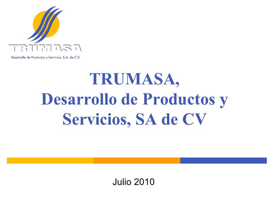 Julio 2010 TRUMASA, Desarrollo de Productos y Servicios, SA de CV