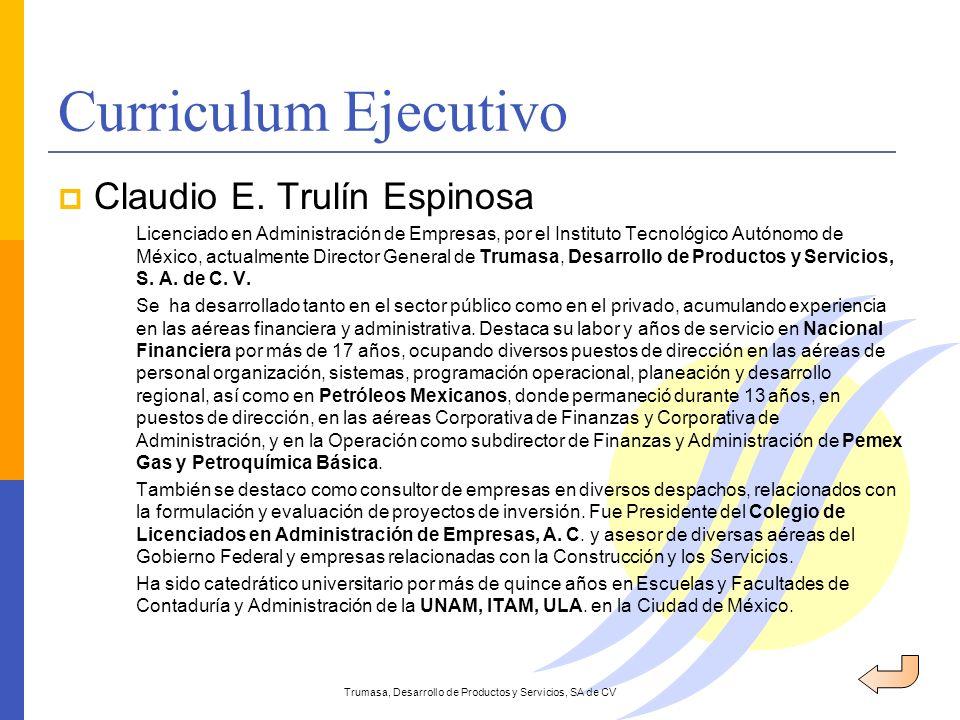 Curriculum Ejecutivo Trumasa, Desarrollo de Productos y Servicios, SA de CV Claudio E. Trulín Espinosa Licenciado en Administración de Empresas, por e