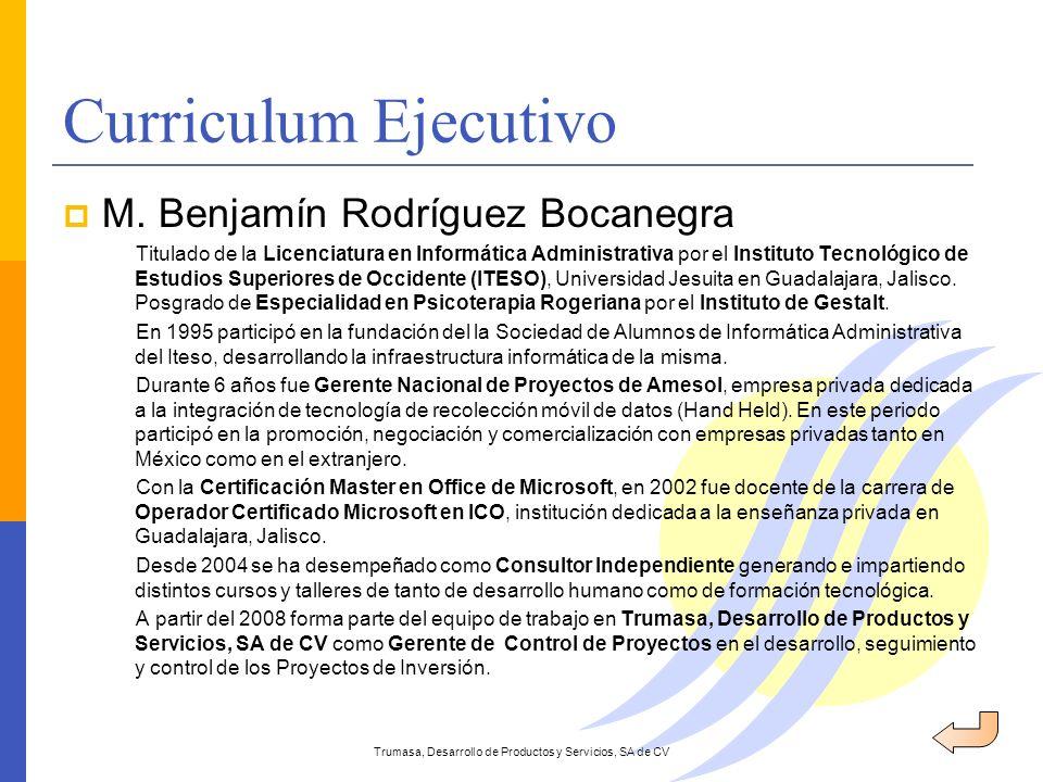 Curriculum Ejecutivo Trumasa, Desarrollo de Productos y Servicios, SA de CV M. Benjamín Rodríguez Bocanegra Titulado de la Licenciatura en Informática