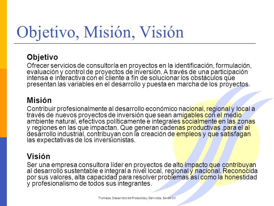 Objetivo, Misión, Visión Objetivo Ofrecer servicios de consultoría en proyectos en la identificación, formulación, evaluación y control de proyectos d