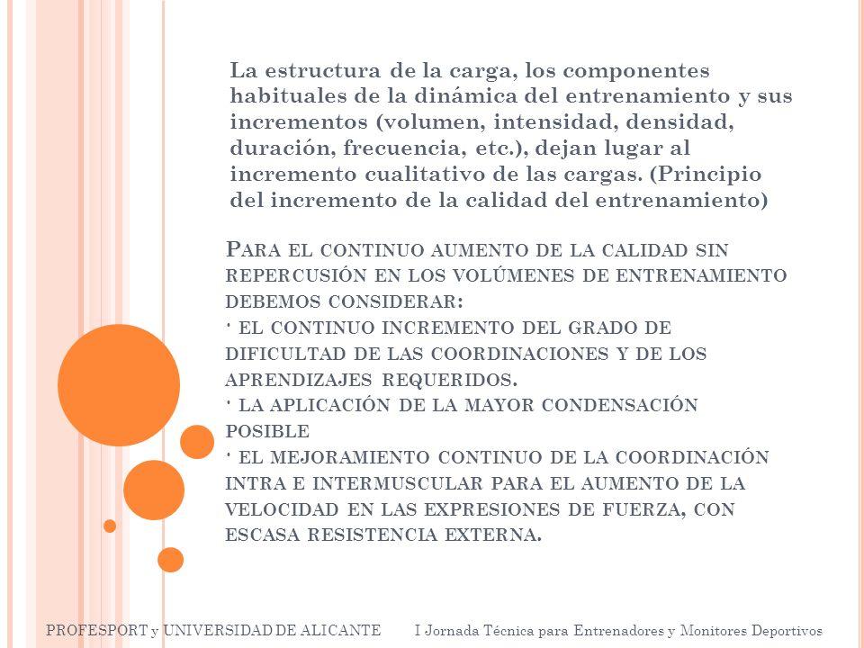 P ARA EL CONTINUO AUMENTO DE LA CALIDAD SIN REPERCUSIÓN EN LOS VOLÚMENES DE ENTRENAMIENTO DEBEMOS CONSIDERAR : · EL CONTINUO INCREMENTO DEL GRADO DE DIFICULTAD DE LAS COORDINACIONES Y DE LOS APRENDIZAJES REQUERIDOS.
