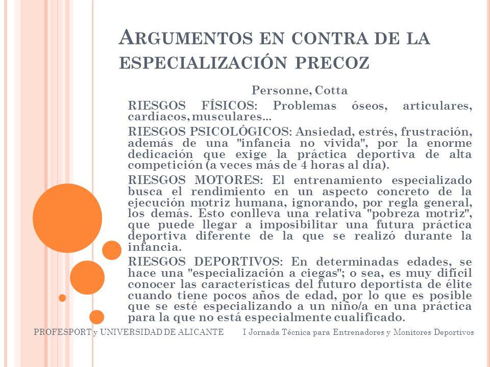 A RGUMENTOS EN CONTRA DE LA ESPECIALIZACIÓN PRECOZ Personne, Cotta RIESGOS FÍSICOS: Problemas óseos, articulares, cardíacos, musculares...