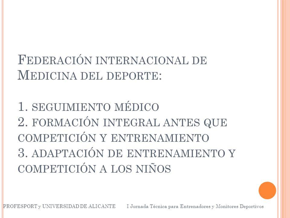 F EDERACIÓN INTERNACIONAL DE M EDICINA DEL DEPORTE : 1. SEGUIMIENTO MÉDICO 2. FORMACIÓN INTEGRAL ANTES QUE COMPETICIÓN Y ENTRENAMIENTO 3. ADAPTACIÓN D