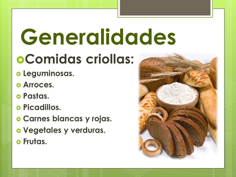 Generalidades Comidas criollas: Leguminosas. Arroces. Pastas. Picadillos. Carnes blancas y rojas. Vegetales y verduras. Frutas. Comidas criollas: Legu