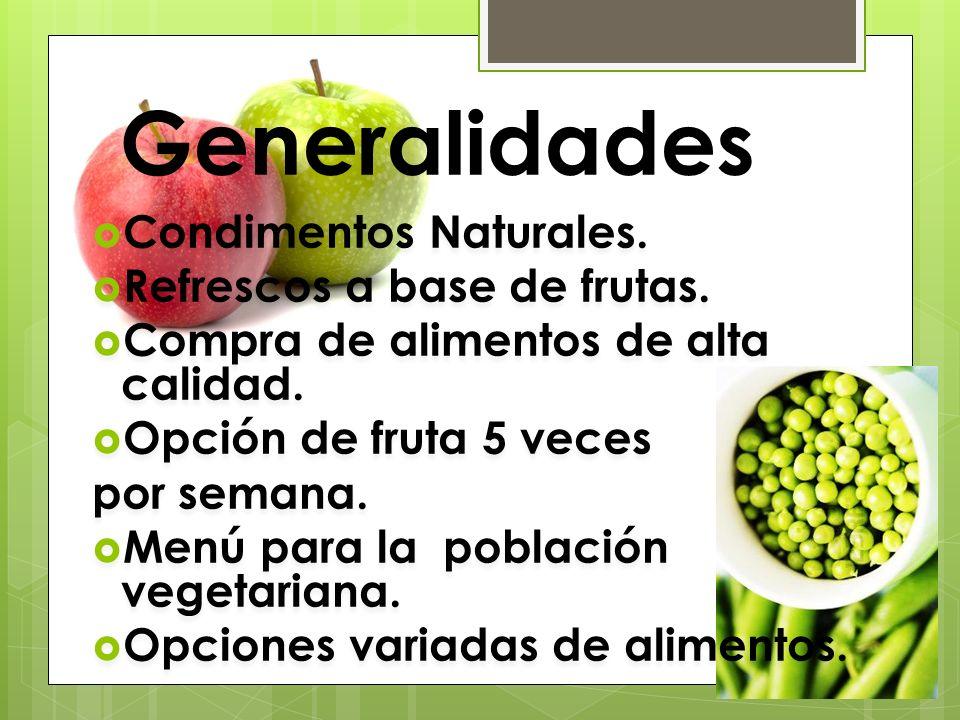 Generalidades Condimentos Naturales. Refrescos a base de frutas. Compra de alimentos de alta calidad. Opción de fruta 5 veces por semana. Menú para la
