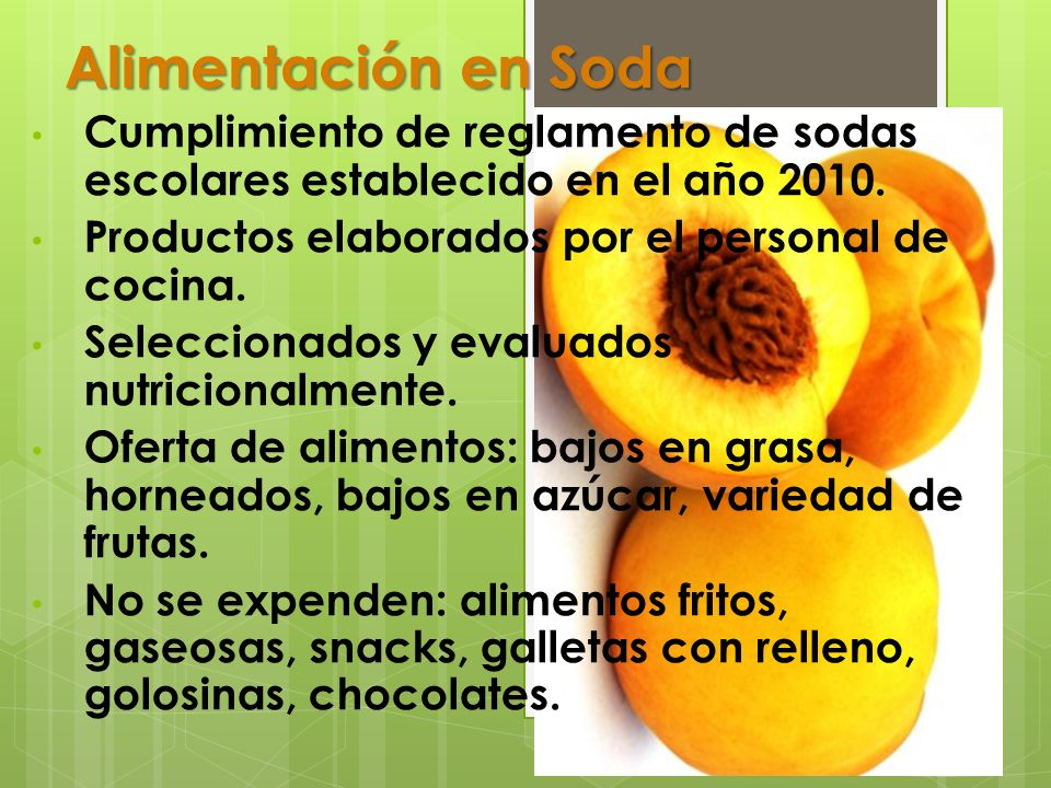 Alimentación en Soda Cumplimiento de reglamento de sodas escolares establecido en el año 2010. Productos elaborados por el personal de cocina. Selecci