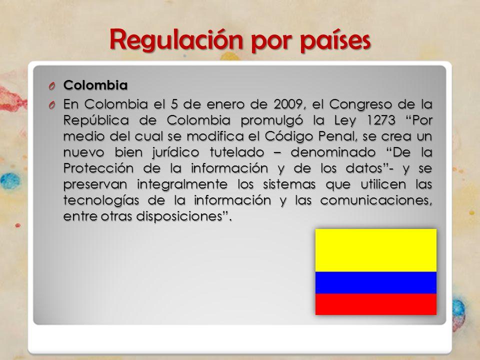 Regulación por países O Colombia O En Colombia el 5 de enero de 2009, el Congreso de la República de Colombia promulgó la Ley 1273 Por medio del cual
