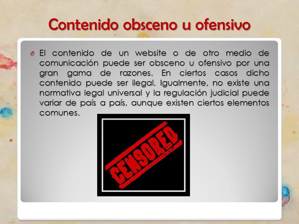 Contenido obsceno u ofensivo O El contenido de un website o de otro medio de comunicación puede ser obsceno u ofensivo por una gran gama de razones. E