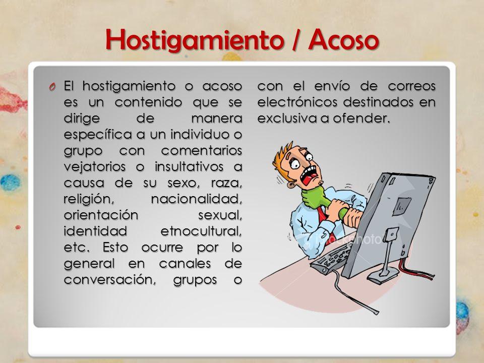 Hostigamiento / Acoso O El hostigamiento o acoso es un contenido que se dirige de manera específica a un individuo o grupo con comentarios vejatorios