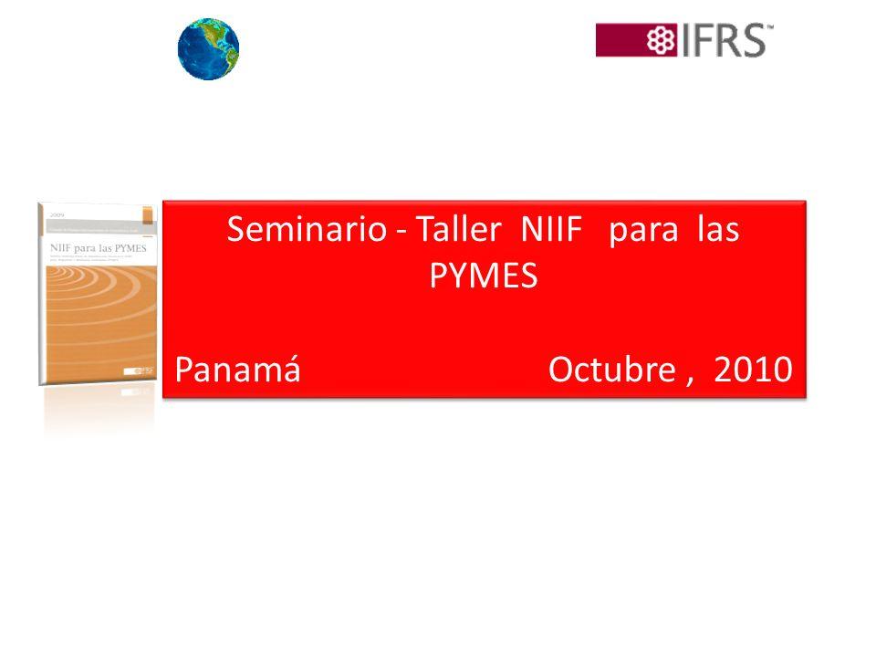 Seminario - Taller NIIF para las PYMES Panamá Octubre, 2010 Seminario - Taller NIIF para las PYMES Panamá Octubre, 2010
