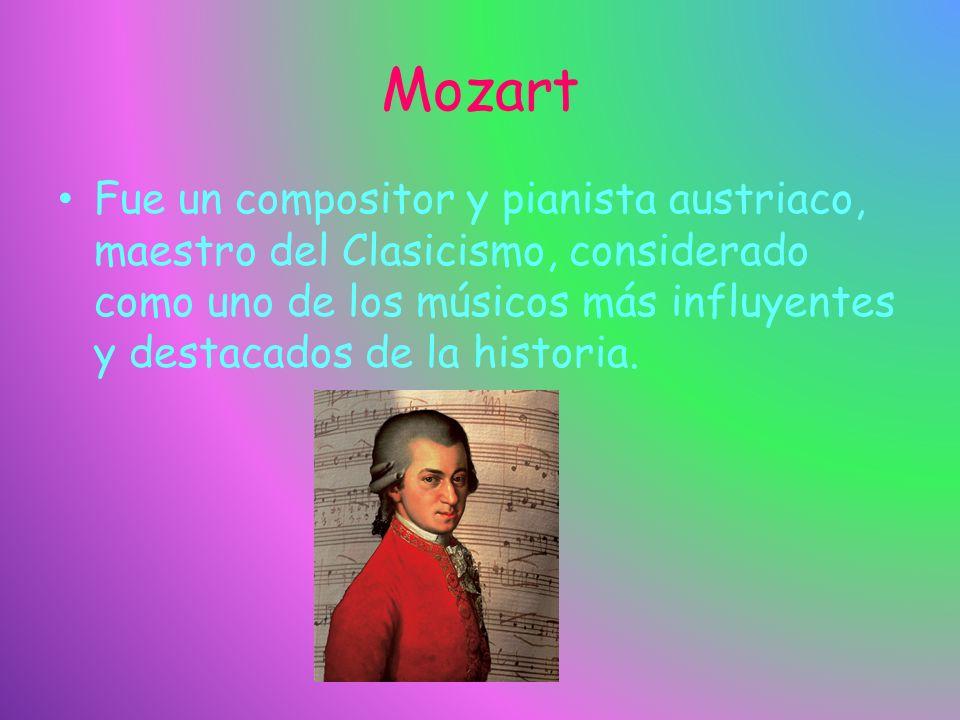 Mozart Fue un compositor y pianista austriaco, maestro del Clasicismo, considerado como uno de los músicos más influyentes y destacados de la historia