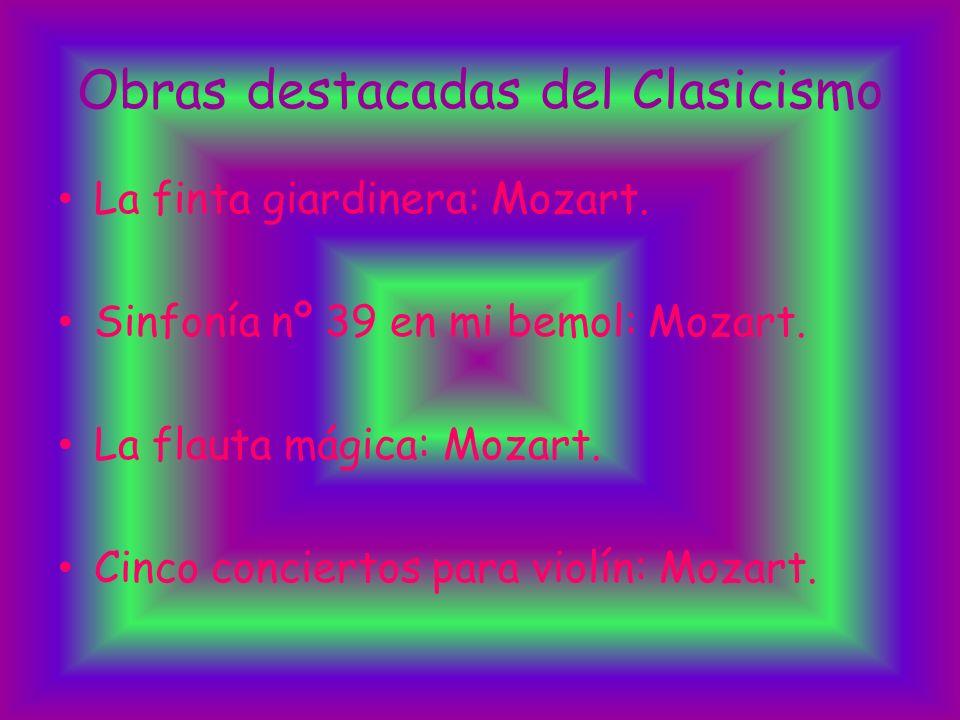 Obras destacadas del Clasicismo La finta giardinera: Mozart. Sinfonía nº 39 en mi bemol: Mozart. La flauta mágica: Mozart. Cinco conciertos para violí