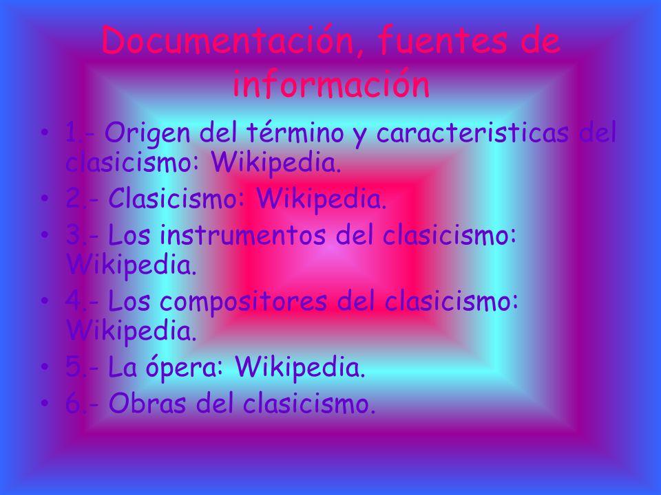 Documentación, fuentes de información 1.- Origen del término y caracteristicas del clasicismo: Wikipedia. 2.- Clasicismo: Wikipedia. 3.- Los instrumen